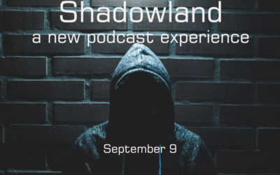 SHADOWLAND: a new podcast experience – September 9 on TJL